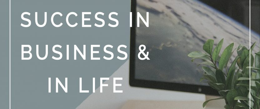 The Three Key Components of Success in Business and in Life