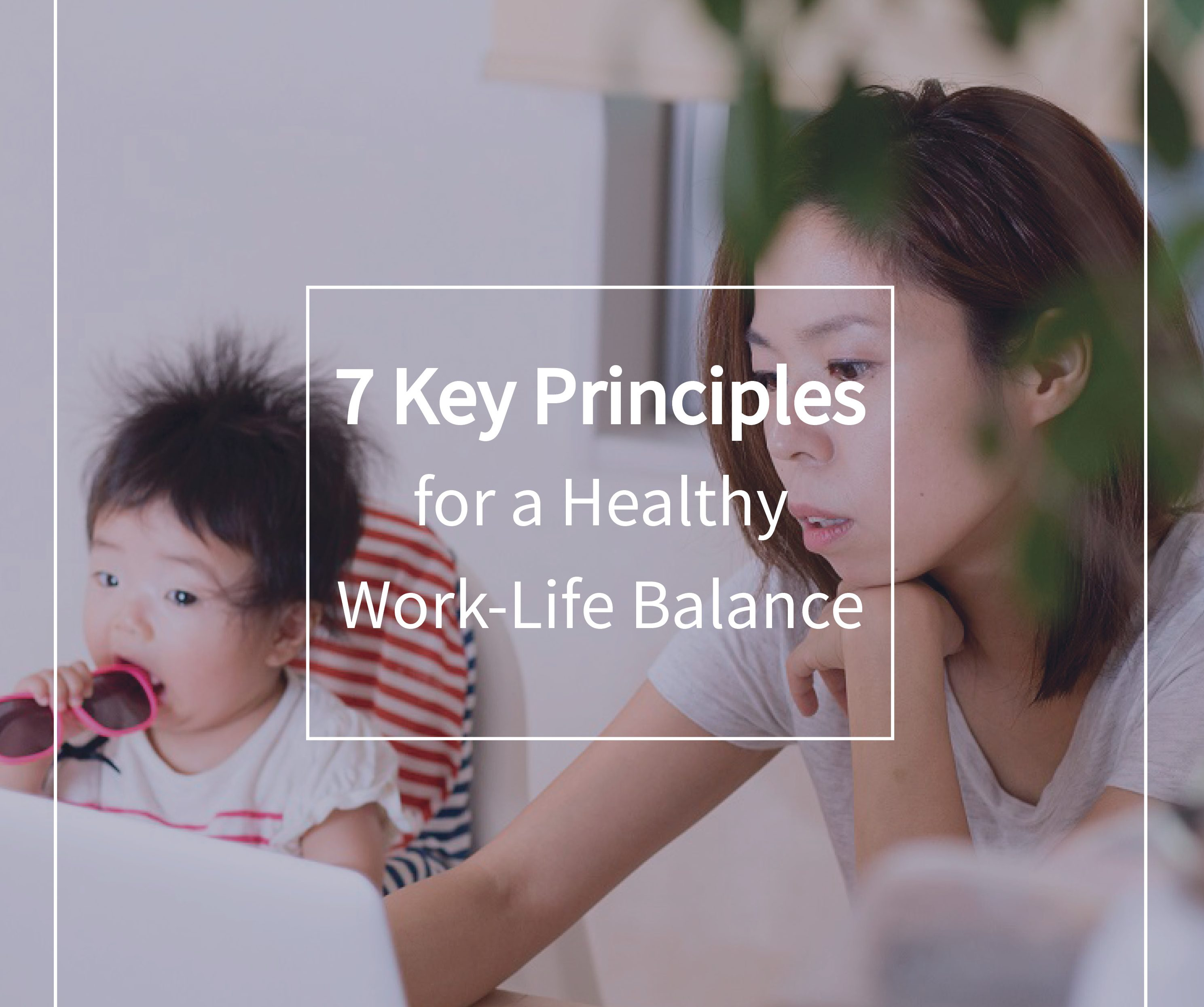 Seven Key Principles for a Healthy Work-Life Balance
