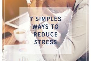Seven Simple Ways to Reduce Stress:  Part 1